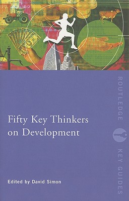 Fifty Key Thinkers on Development By Simon, David (EDT)