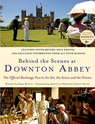Behind the Scenes at Downton Abbey By Rowley, Emma/ Neame, Gareth (FRW)