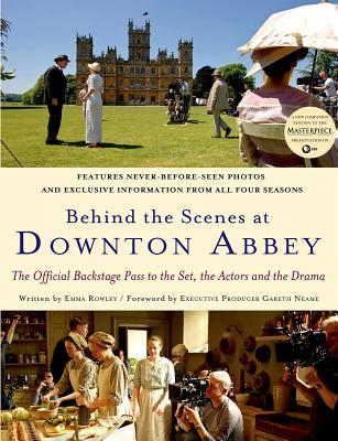 Behind the Scenes at Downton Abbey By Rowley, Emma/ Neame, Gareth (FRW)